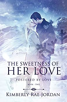 The Sweetness of Her Love: A Christian Romance (Fostered by Love Book 2) by [Jordan, Kimberly Rae]
