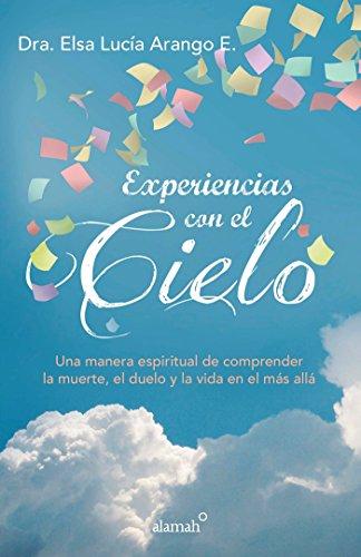 Experiencias con el cielo / Encounters from Heaven: Una manera espiritual de comprender la muerte, el duelo y la vida en el mas alla (Spanish Edition)