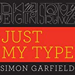 Just My Type: A Book About Fonts | Simon Garfield