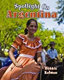 Spotlight on Argentina, Bobbie Kalman, 0778708675