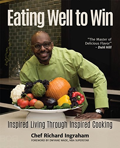 Eating Well to Win: Inspired Living Through Inspired Cooking