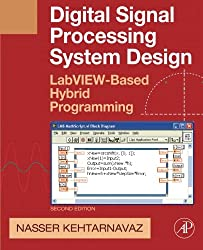 Digital Signal Processing System Design, Second Edition: LabVIEW-Based Hybrid Programming
