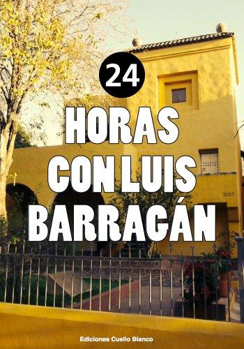Descargar Libro 24 Horas Con Luis Barragán Adolfo González