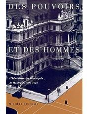 Des pouvoirs et des hommes: L'administration municipale de Montreal, 1900-1950