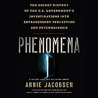 Phenomena: The Secret History of the U.S. Government's Investigations into Extrasensory Perception and Psychokinesis Hörbuch von Annie Jacobsen Gesprochen von: Annie Jacobsen