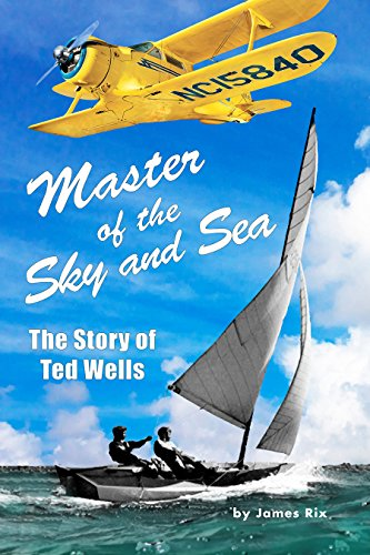 - Master of the Sky and Sea: The Story of Ted Wells
