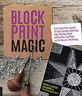 Book Cover: Block Print Magic: The Essential Guide to Designing, Carving, and  Taking Your Artwork Further with Relief Printing
