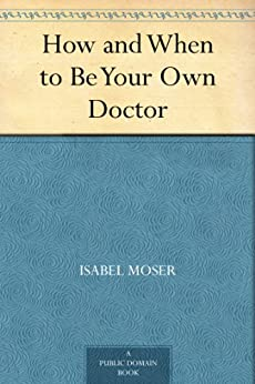 How and When to Be Your Own Doctor by [Moser, Isabel, Solomon, Steve]