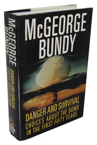 Danger and Survival: Choices About the Bomb in the First Fifty Years