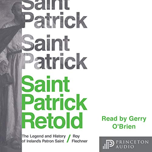 Saint Patrick Retold: The Legend and History of Ireland