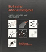 Bio-Inspired Artificial Intelligence: Theories, Methods, and Technologies (Intelligent Robotics and Autonomous Agents series)