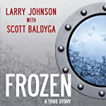 Frozen: My Journey Into the World of Cryonics, Deception, and Death | Larry Johnson,Scott Baldyga