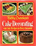Betty Crocker's Cake Decorating with Cake Recipes for Every occasion