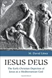 Iesus Deus: The Early Christian Depiction of Jesus as a Mediterranean God
