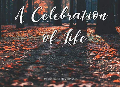 A Celebration of Life: Funeral Wake Memorial Guest Book (Plaques For Benches Memorial)