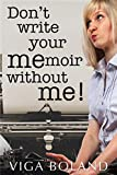 Book cover image for Don't Write Your MEmoir without ME!: A motivational workbook/guide for memoir writers