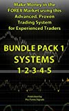 Make Money in the Forex Market using this Advanced, Proven Trading System for Experienced Traders: BUNDLE PACK 1: Includes SYSTEMS 1-2-3-4-5