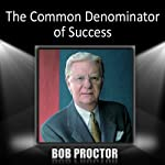 The Common Denominator of Success | Bob Proctor