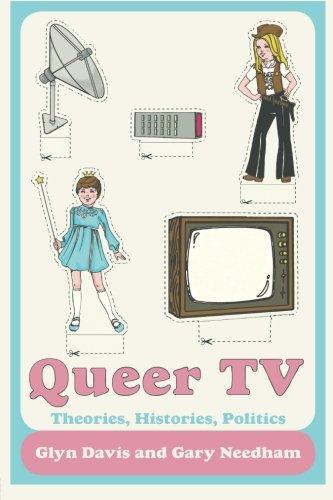 Queer TV: Theories, Histories, Politics