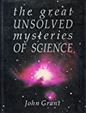 Great Unsolved Mysteries of Science, John Grant, 1555215629