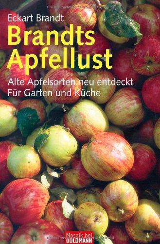 Brandts Apfellust: Alte Apfelsorten neu entdeckt - Für Garten und Küche