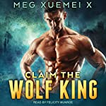 Claim the Wolf King: Shifter's One True Mate Series, Book 1 | Meg Xuemei X