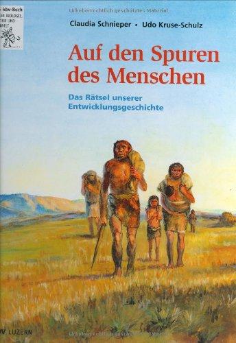 Auf den Spuren des Menschen: Das Rätsel unserer Entwicklungsgeschichte