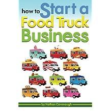 How to Start a Food Truck Business: An Essential Guide to Starting Your Own Food Truck Business from Scratch