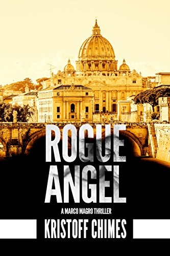 Rogue Angel (Inspector Marco Magro Book 1) by [Chimes, Kristoff]