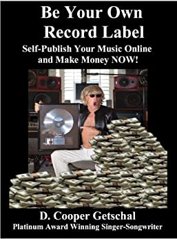 Be Your Own Record Label: Self-Publish Your Music Online and Make Money Now by [Getschal, D. Cooper]