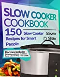 Slow Cooker Cookbook: 150 Slow Cooker Recipes for Smart People
