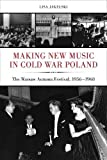 Search : Making New Music in Cold War Poland: The Warsaw Autumn Festival, 1956-1968 (California Studies in 20th-Century Music)