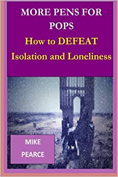 Book More Pens for Pops: How to DEFEAT Isolation and Loneliness