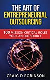 The Art of Entrepreneurial Outsourcing: 100 Mission Critical Roles you can Outsource