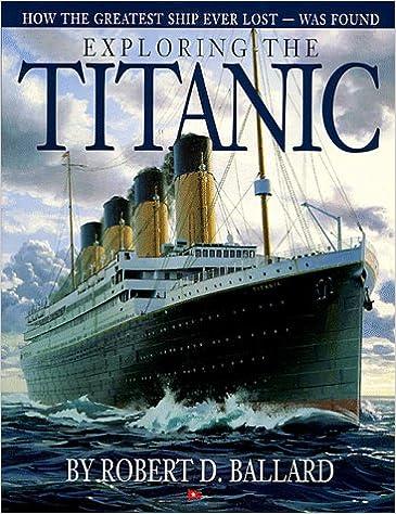 Exploring The Titanic Robert D Ballard 9780600567035 Amazon Com Books