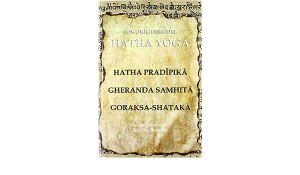 Los orígenes del Hatha Yoga : el Hatha Pradîpikâ, el ...