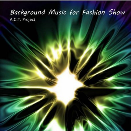 Background Music For Fashion Show By A G T On Amazon Music Amazon Com