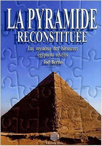 La pyramide reconstituée : Les mystères des bâtisseurs égyptiens révélés pdf, epub ebook