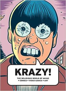 KRAZY!: The Delirious World of Anime + Comics + Video Games + Art