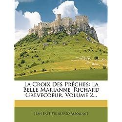 La Croix Des Prêches: La Belle Marianne. Richard Grèvecoeur, Volume 2... (French Edition)