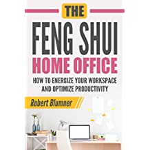 The Feng Shui Home Office: How to Energize Your Workspace and Optimize Productivity (Feng Shui, Home Office, Interior Design, productivity)