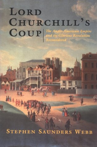 - Lord Churchill's Coup: The Anglo-American Empire and the Glorious Revolution Reconsidered