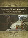 img - for Historic North Knoxville: Emory Place, Fourth and Gill, Happy Holler, and Old North Knoxville book / textbook / text book