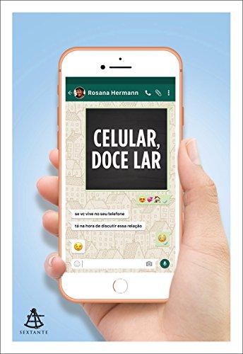 Celular, doce lar: Se você vive no seu telefone, está na hora de discutir essa relação