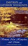 Daytrips and Getaway Weekends in Vermont, New Hampshire, and Maine, Robert Foulke and Patricia Foulke, 0762710632