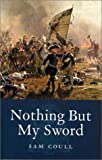Front cover for the book Nothing But My Sword: The Life of James Keith by Sam Coull