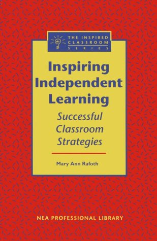 Inspiring Independent Learning: Successful Classroom Strategies (Inspired Classroom Series) (Inspired Classroom Series)