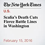Scalia's Death Cuts Fierce Battle Lines in Washington | Carl Hulse,Mark Landler