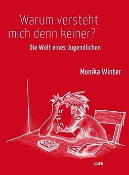 warum versteht mich denn keiner die welt eines jugendlichen german edition ebook monika. Black Bedroom Furniture Sets. Home Design Ideas