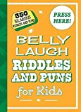 Belly Laugh Riddles and Puns for Kids: 350 Hilarious Riddles and Puns